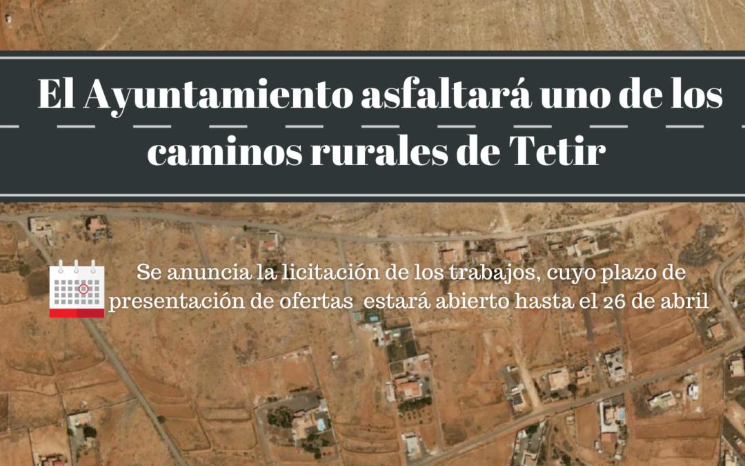 El Ayuntamiento asfaltará uno de los caminos rurales de Tetir